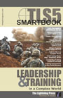 TLS5: The Leader's SMARTbook, 5th Ed. (Military Leadership & Training in a Complex World)